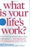 Book Cover What is Your Life's Work?: Answer the BIG Question About What Really Matters...and Reawaken the Passion for What You Do