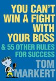 Book Cover You Can't Win a Fight with Your Boss: & 55 Other Rules for Success