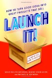 Book Cover Launch It!: How to Turn Good Ideas Into Great Products That Sell