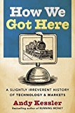 Book Cover How We Got Here: A Slightly Irreverent History of Technology and Markets