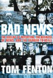 Book Cover Bad News: The Decline of Reporting, the Business of News, and the Danger to Us All