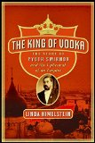 Book Cover The King of Vodka: The Story of Pyotr Smirnov and the Upheaval of an Empire