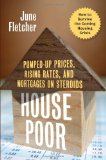 Book Cover House Poor: Pumped Up Prices, Rising Rates, and Mortgages on Steroids: How to Survive the Coming Housing Crisis