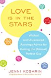 Book Cover Love Is in the Stars: Wicked and Uncensored Astrology Advice for Getting the (Almost) Perfect Guy