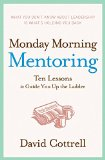 Book Cover Monday Morning Mentoring: Ten Lessons to Guide You Up the Ladder