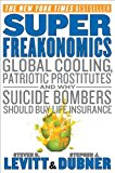 Book Cover Super Freakonomics: Global Cooling, Patriotic Prostitutes, and Why Suicide Bombers Should Buy Life Insurance