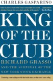 Book Cover King of the Club: Richard Grasso and the Survival of the New York Stock Exchange