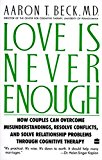 Book Cover Love Is Never Enough: How Couples Can Overcome Misunderstandings, Resolve Conflicts, and Solve Relationship Problems Through Cognitive Therapy