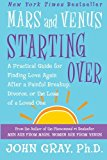 Book Cover Mars and Venus Starting Over: A Practical Guide for Finding Love Again After a Painful Breakup, Divorce, or the Loss of a Loved One