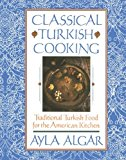 Book Cover Classical Turkish Cooking: Traditional Turkish Food for the American Kitchen