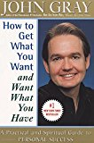 Book Cover How to Get What You Want and Want What You Have: A Practical and Spiritual Guide to Personal Success