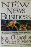 Book Cover The New News Business: A Guide to Writing and Reporting