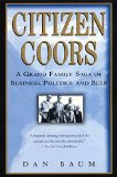 Book Cover Citizen Coors: A Grand Family Saga of Business, Politics, and Beer