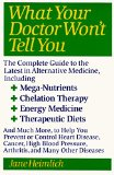Book Cover What Your Doctor Won't Tell You : The Complete Guide to the Latest in Alternative Medicine