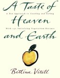Book Cover A Taste of Heaven and Earth: A Zen Approach to Cooking and Eating with 150 Satisfying Vegetarian Recipes
