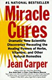 Book Cover Miracle Cures: Dramatic New Scientific Discoveries Revealing the Healing Powers of Herbs, Vitamins, and Other Natural Remedies