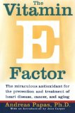 Book Cover The Vitamin E Factor: The Miraculous Antioxidant for the Prevention and Treatment of Heart Disease, Cancer, and Aging