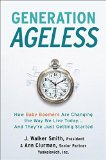 Book Cover Generation Ageless: How Baby Boomers Are Changing the Way We Live Today . . . And They're Just Getting Started