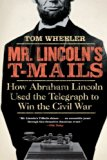 Book Cover Mr. Lincoln's T-Mails: How Abraham Lincoln Used the Telegraph to Win the Civil War