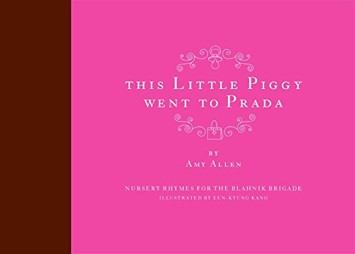 Book Cover This Little Piggy Went to Prada: Nursery Rhymes for the Blahnik Brigade