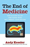 Book Cover The End of Medicine, How Silicon Valley (and Naked Mice) will Reboot your Doctor