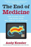 Book Cover The End of Medicine: How Silicon Valley (and Naked Mice) Will Reboot Your Doctor