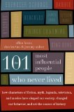 Book Cover The 101 Most Influential People Who Never Lived: How Characters of Fiction, Myth, Legends, Television, and Movies Have Shaped Our Society, Changed Our Behavior, and Set the Course of History