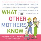 Book Cover What the Other Mothers Know: A Practical Guide to Child Rearing Told in a Really Nice, Funny Way That Won't Make You Feel Like a Complete Idiot the Way All Those Other Parenting Books Do