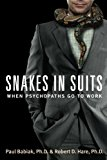 Book Cover Snakes in Suits: When Psychopaths Go to Work