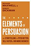 Book Cover The Elements of Persuasion: Use Storytelling to Pitch Better, Sell Faster & Win More Business