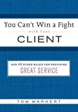 Book Cover You Can't Win a Fight with Your Client: & 49 Other Rules for Providing Great Service