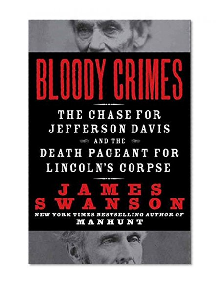 Book Cover Bloody Crimes: The Chase for Jefferson Davis and the Death Pageant for Lincoln's Corpse