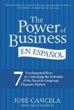 Book Cover The Power of Business en Español: 7 Fundamental Keys to Unlocking the Potential of the Spanish-Language Hispanic Market (Spanish Edition)