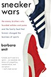 Book Cover Sneaker Wars: The Enemy Brothers Who Founded Adidas and Puma and the Family Feud That Forever Changed the Business of Sports