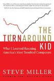 Book Cover The Turnaround Kid: What I Learned Rescuing America's Most Troubled Companies