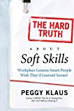Book Cover The Hard Truth About Soft Skills: Workplace Lessons Smart People Wish They'd Learned Sooner
