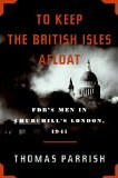Book Cover To Keep the British Isles Afloat: FDR's Men in Churchill's London, 1941
