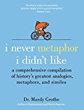 Book Cover I Never Metaphor I Didn't Like: A Comprehensive Compilation of History's Greatest Analogies, Metaphors, and Similes