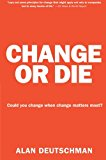 Book Cover Change or Die: The Three Keys to Change at Work and in Life