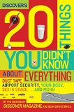 Book Cover Discover's 20 Things You Didn't Know About Everything: Duct Tape, Airport Security, Your Body, Sex in Space...and More!
