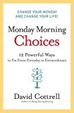 Book Cover Monday Morning Choices: 12 Powerful Ways to Go from Everyday to Extraordinary