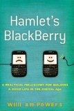 Book Cover Hamlet's BlackBerry: A Practical Philosophy for Building a Good Life in the Digital Age
