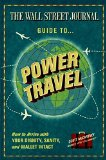 Book Cover The Wall Street Journal Guide to Power Travel: How to Arrive with Your Dignity, Sanity, and Wallet Intact