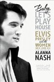 Book Cover Baby, Let's Play House: Elvis Presley and the Women Who Loved Him