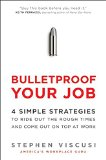 Book Cover Bulletproof Your Job: 4 Simple Strategies to Ride Out the Rough Times and Come Out On Top at Work