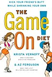 Book Cover The Game On! Diet: Kick Your Friend's Butt While Shrinking Your Own