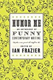 Book Cover Humor Me: An Anthology of Funny Contemporary Writing (Plus Some Great Old Stuff Too)