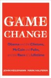 Book Cover Game Change: Obama and the Clintons, McCain and Palin, and the Race of a Lifetime