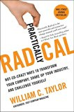 Book Cover Practically Radical: Not-So-Crazy Ways to Transform Your Company, Shake Up Your Industry, and Challenge Yourself