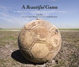 Book Cover A Beautiful Game: The World's Greatest Players and How Soccer Changed Their Lives